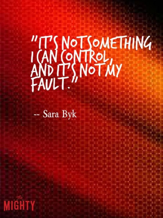 It's not something I can control, and it's not my fault.