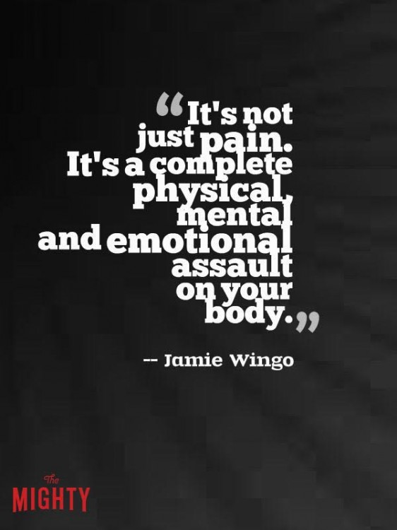it's not just pain. it's a complete physical, mental and emotional assault on your body.