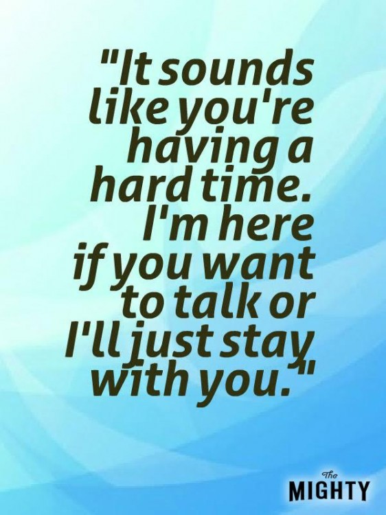 Meme that says [It sounds like you're having a hard time. I'm here if you want to talk, or I'll just stay with you.]