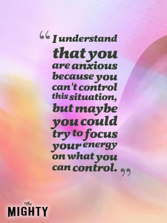 Meme that says [I understand that you are anxious because you can't control this situation, but maybe you could try to focus your energy on what you can control.]