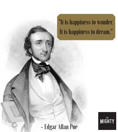 """It is happiness to wonder. It is happiness to dream."" -- Edgar Allan Poe"