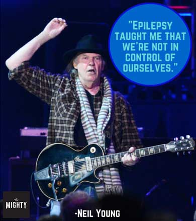 """Epilepsy taught me that we're not in control of ourselves."" -- Neil Young"