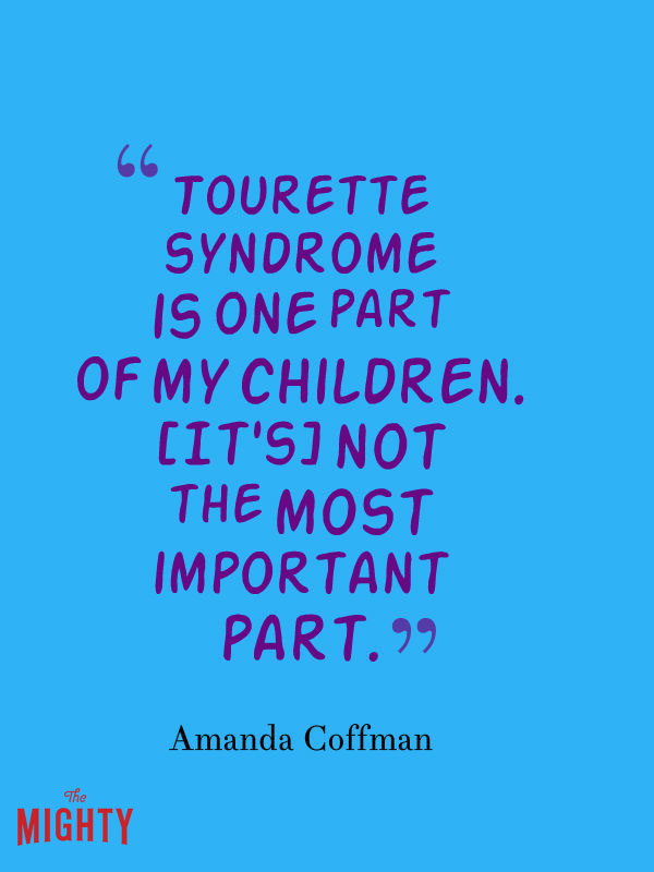 "Tourette meme: Tourette syndrome is one part of my children. Its not the most important part."""