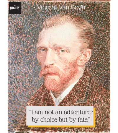 'I am not an adventurer by choice but by fate.' -- Vincent Van Gogh