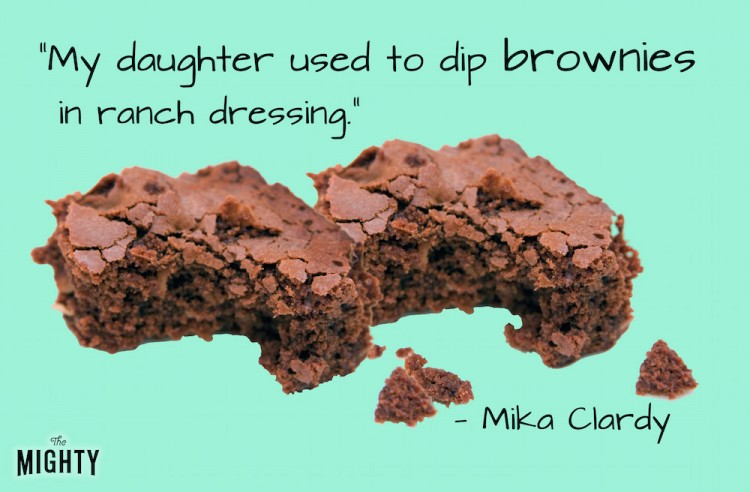 """A quote from Mika Clardy that says, """"My daughter used to dip brownies in ranch dressing."""""""