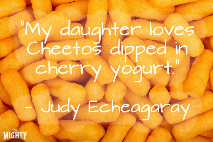 "A quote from Judy Echeagaray that says, ""My daughter loves Cheetos dipped in cherry yogurt."""