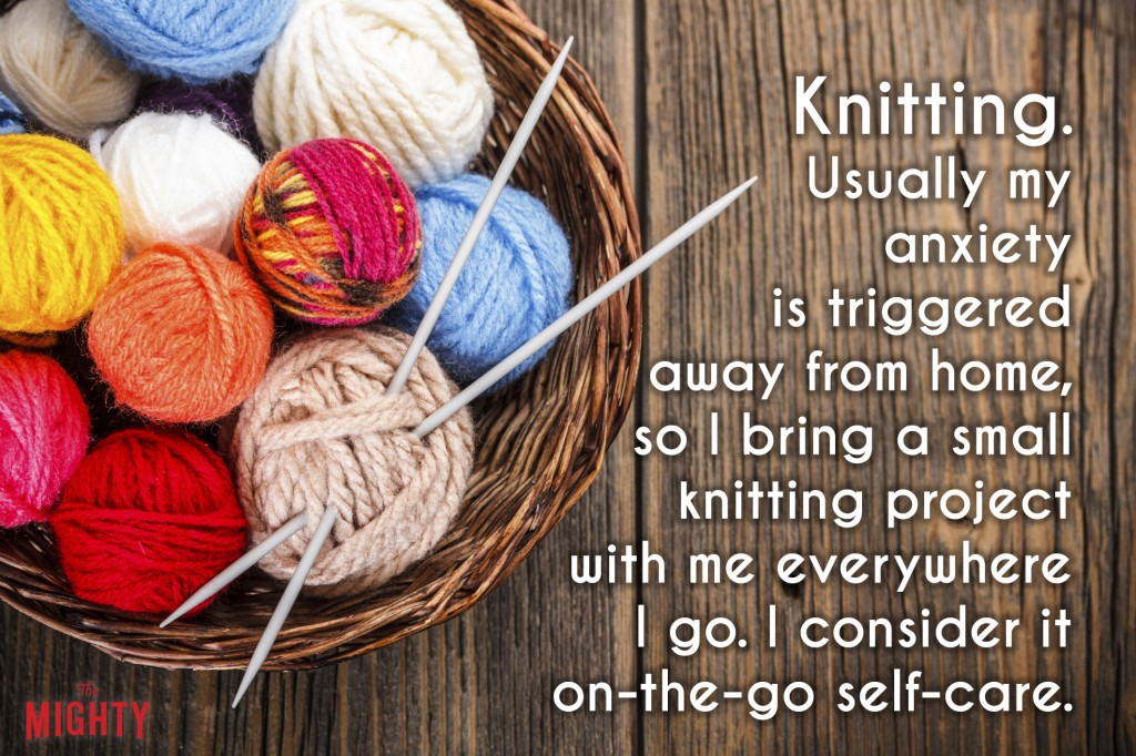 A basket of yarn and knitting needles next to the text, [Knitting. Usually my anxiety is triggered away from home, so I bring a small knitting project with me everywhere I go. I consider it on-the-go self-care.]