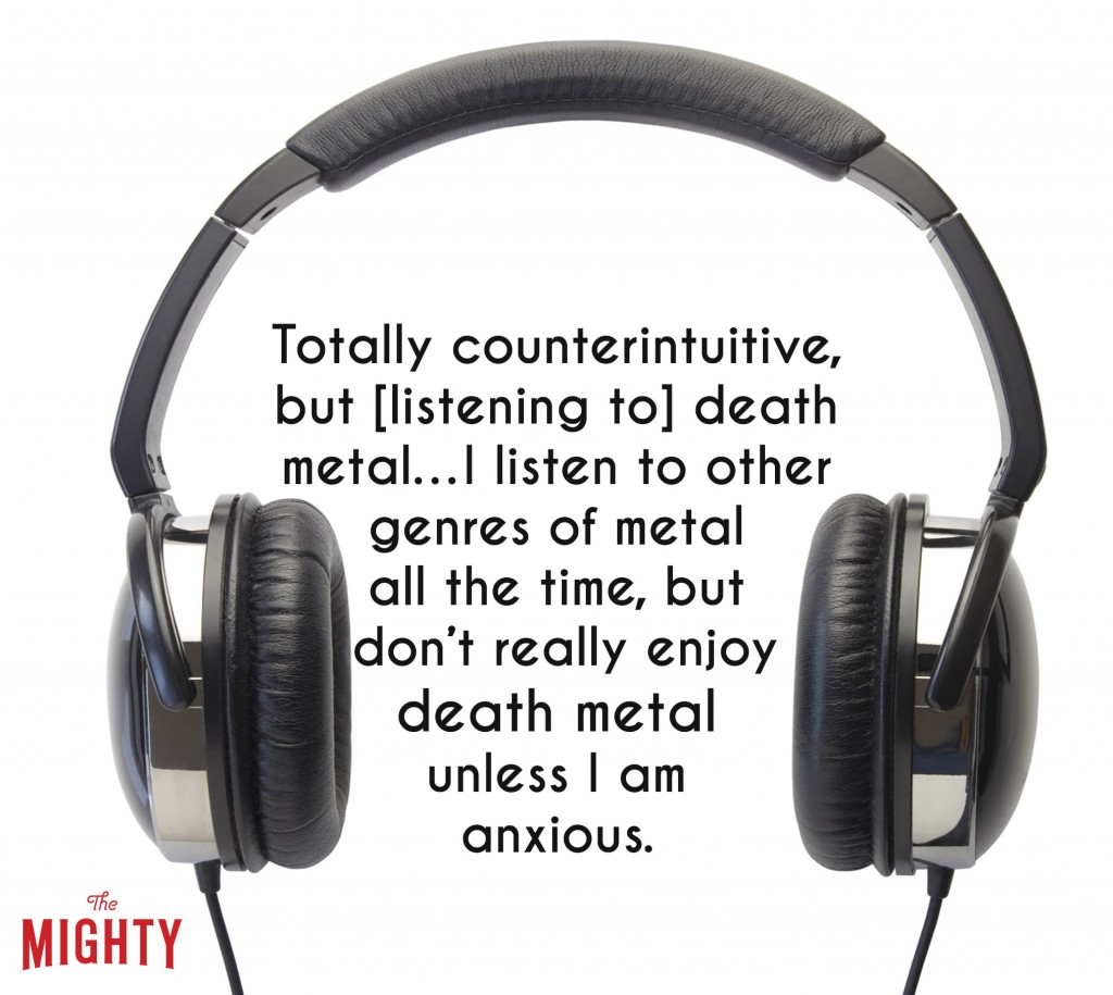 A pair of headphones. Accompanying text: [Totally counterintuitive, but [listening to] death metal... I listen to other genres of metal all the time, but don't really enjoy death metal unless I am anxious.]