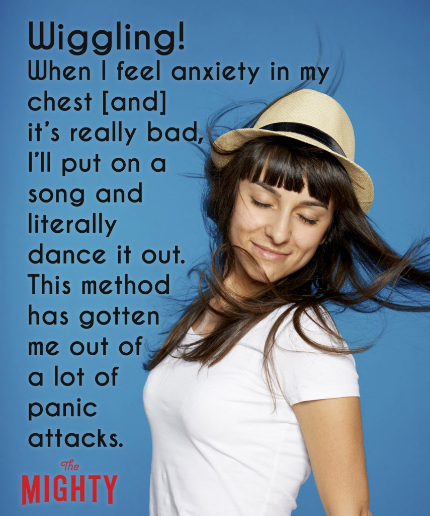 A woman in a white shirt and hat dancing next to the text, [Wiggling! When I feel anxiety in my chest [and] it's really bad, I'll put on a song and literally dance it out. This method has gotten me out of a lot of panic attacks.]