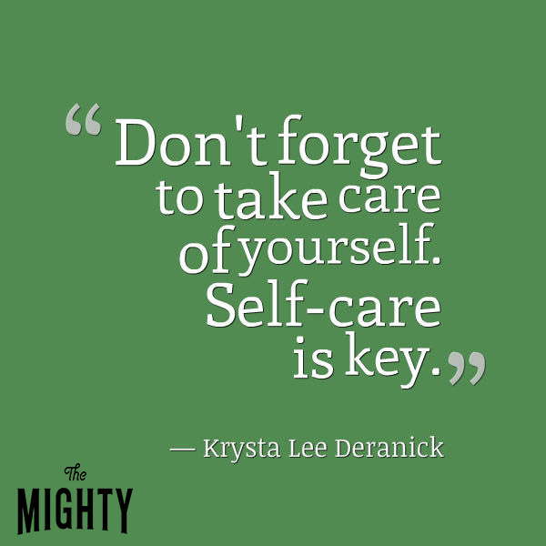 Don't forget to take care of yourself. Self-care is key.