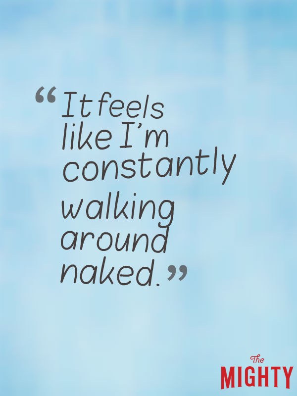 It feels like I'm constantly walking around naked.