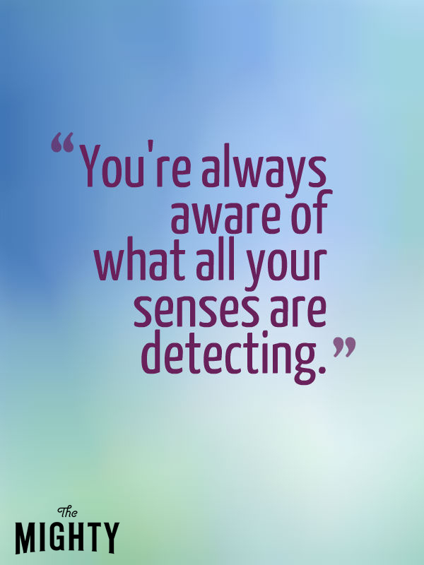 You're always aware of what your senses are detecting.