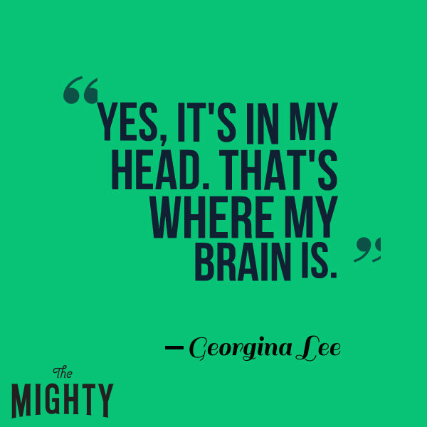 mental illness meme: Yes, it's in my head. That's where my brain is.