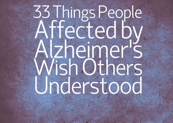 33 Things People Affected By Alzheimer's Wished Others Understood
