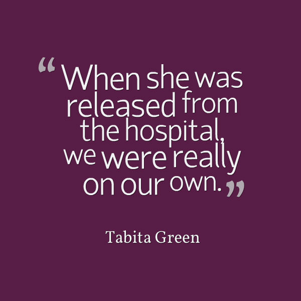 quote from Tabita Green: 'When she was released from the hospital, we were really on our own.'