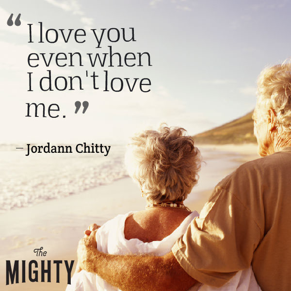 "A quote from Jordann Chitty that says, ""I love you even when I don't love me."""
