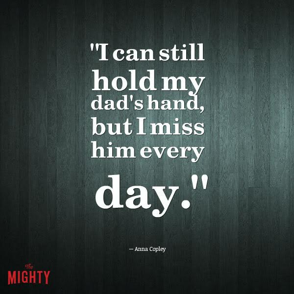 alzheimer's quote: I can still hold my dad's hand, but I miss him every day.