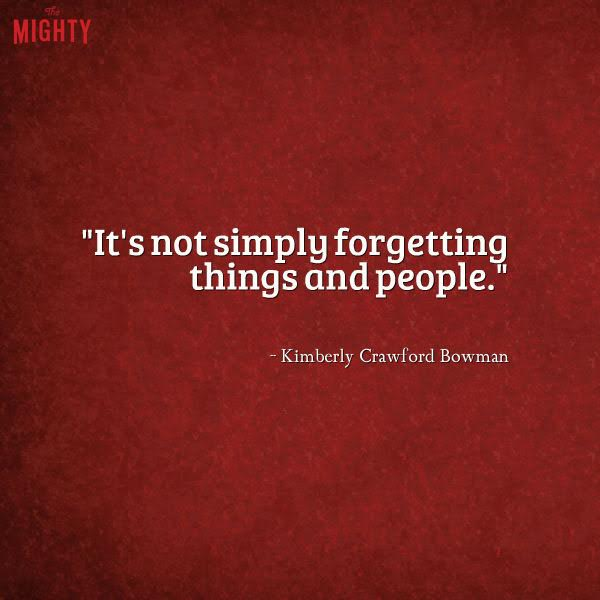 alzheimer's quote: It's not simply forgetting things and people.