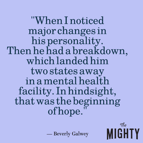 "mental health meme: ""When I noticed major changes in his personality. Then he had a breakdown, which landed him two states away in a mental health facility. In hindsight, that was the beginning of hope."""