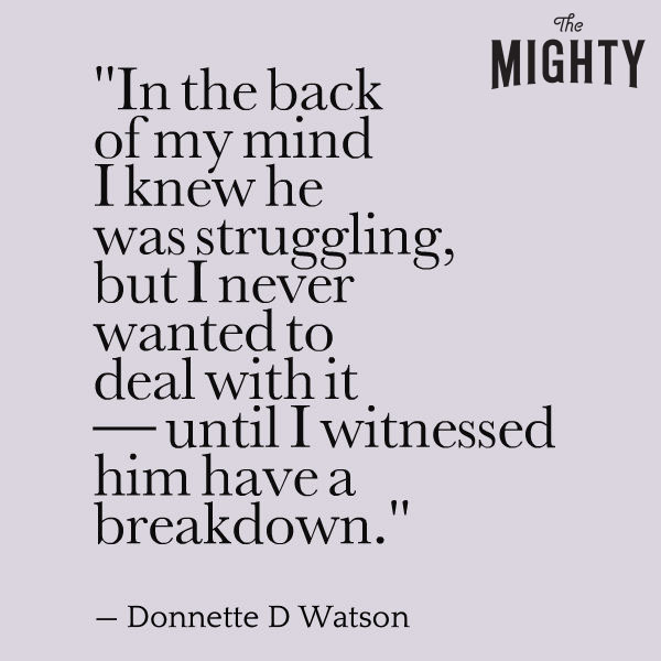 "mental health meme: ""In the back of my mind I knew he was struggling but never wanted to deal with it — until I witnessed him have a breakdown."""