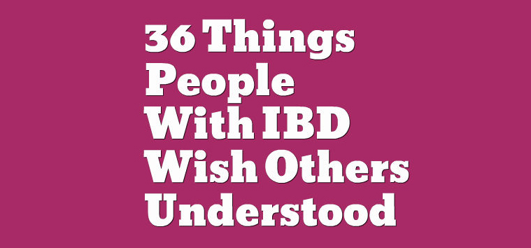 36 Things People With Inflammatory Bowel Disease Wish Others Understood