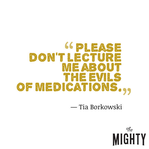 """Mental Health Meme: """"Please don't lecture me about the evils of medications."""
