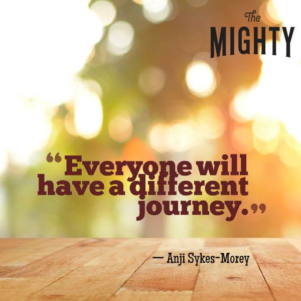"A quote from Anji Sykes-Morey that says, ""Everyone will have a different journey."""