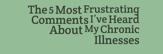 green background with words the five most frustrating comments ive heard about my chronic illness