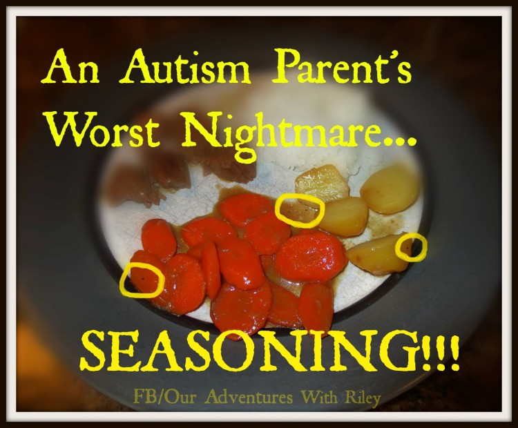 an autism parent's worst nightmare... seasoning!