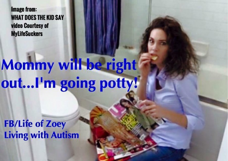 mommy will be right out... i'm going potty