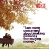 """A meme that says, """"I am more concerned about making memories than making money."""""""