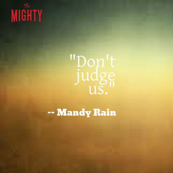 Mandy Rain says 'don't judge us.'