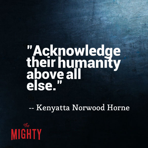 Kenyatta Norwood Horne says 'acknowledge their humanity above all else.'
