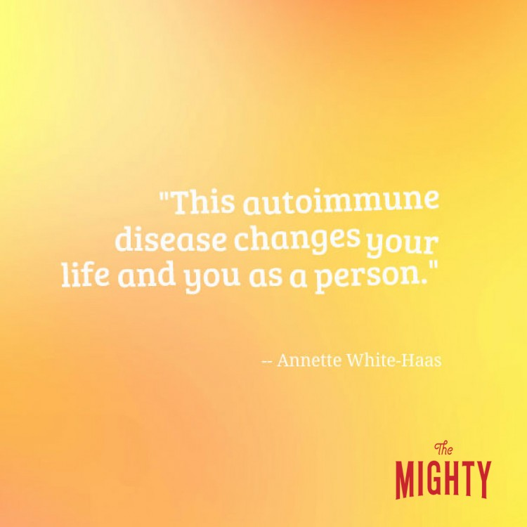 "A quote from Annette White-Haas that says, ""This autoimmune disease changes your life and you as a person."""