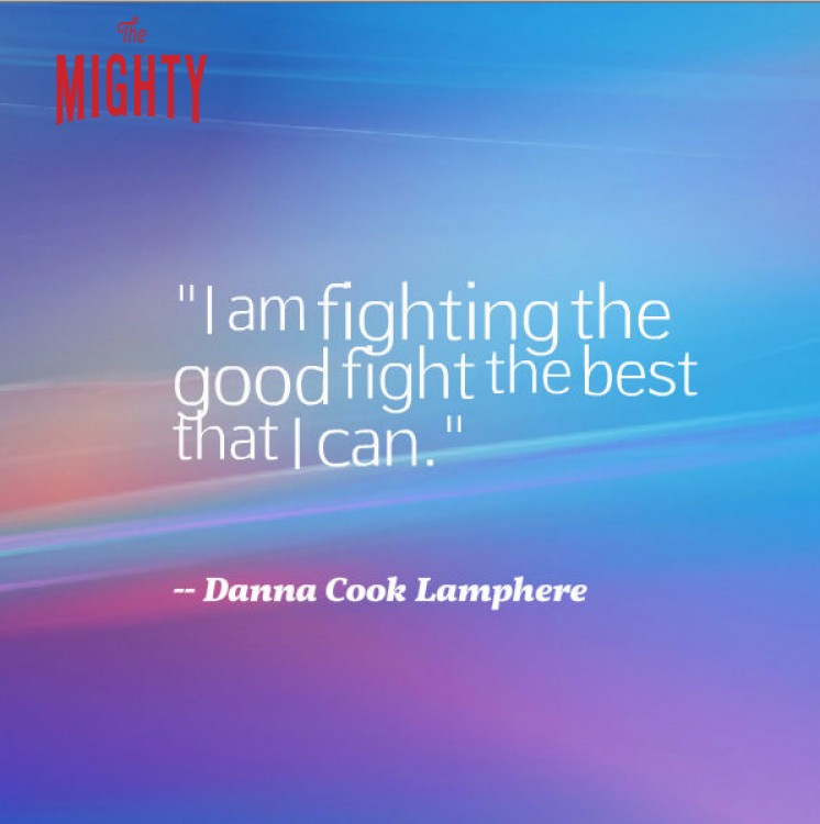 "A quote by Danna Cook Lamphere that says, ""I am fighting the good fight the best that I can."""
