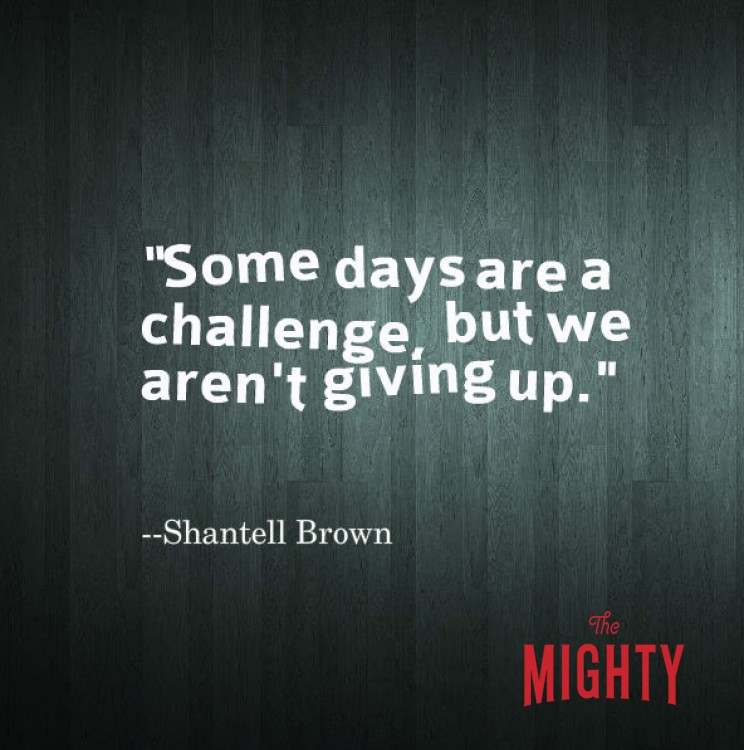 "A quote from Shantell Brown that says, ""Some days are a challenge, but we aren't giving up."""