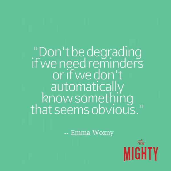 Emma Wozny says 'don't be degrading if we need reminders or if we don't automatically know something that seems obvious.'