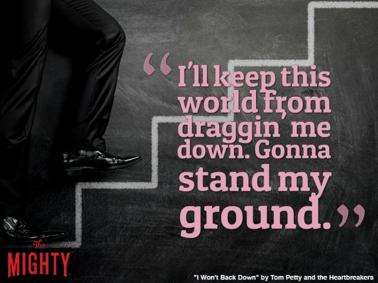 tom petty quote: I'll keep this world from draggin' me down. Gonna stand my ground.