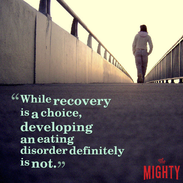 eating disorder quote: While recovery is a choice, developing an eating disorder definitely is not.