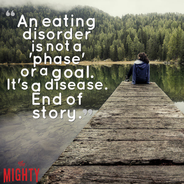 eating disorder quote: An eating disorder is not a 'phase' or a goal. It's a disease. End of story.