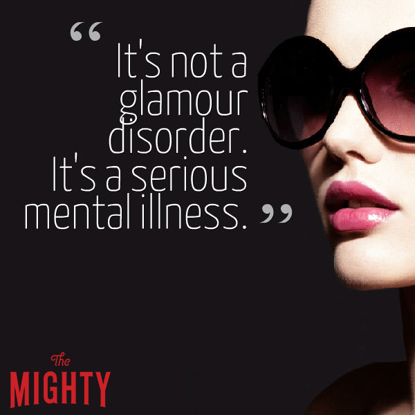 eating disorder quote: It's not a glamour disorder. It's a serious mental illness.