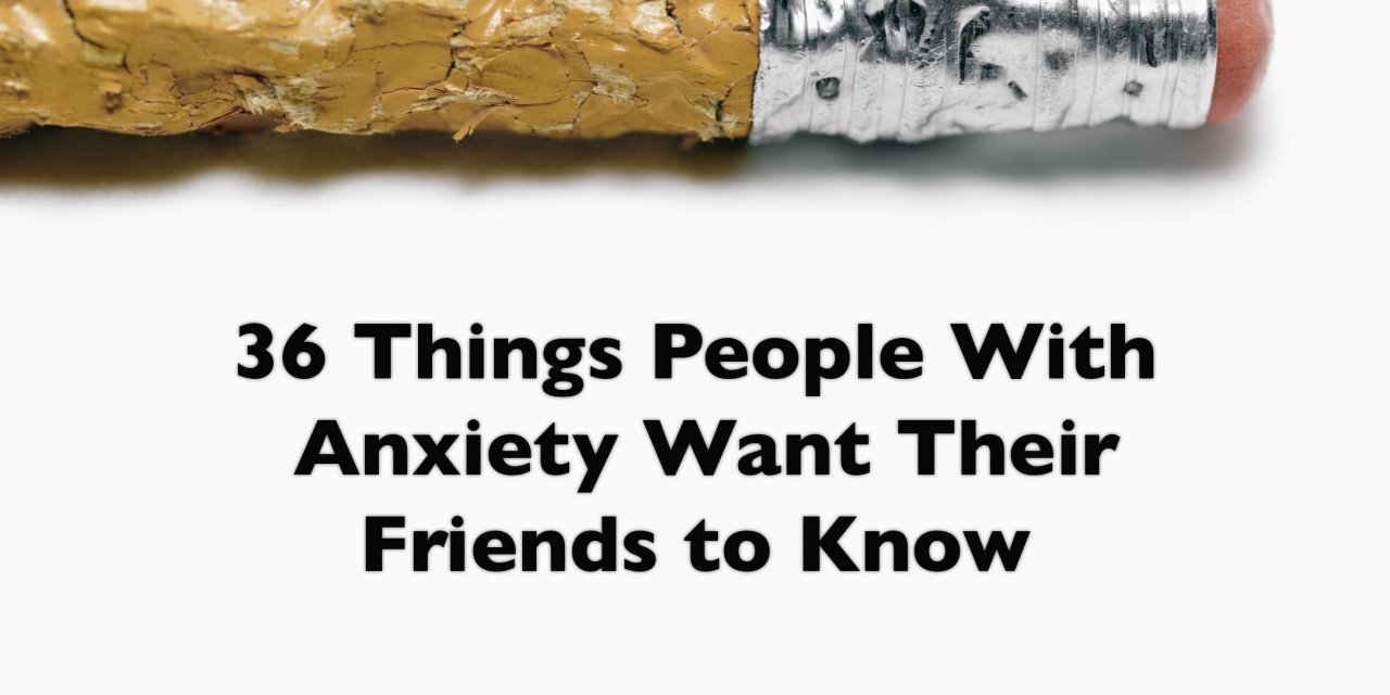 what to know when dating someone with anxiety Anxiety can be hard on you and the people that love you here are some things to know about dating someone who has anxiety here are some things to know about dating someone who has anxiety 1.