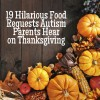 19 hilarious food requests autism parents hear on thanksgiving