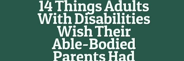 14 things adults with disabilities wish their able-bodied parents had known
