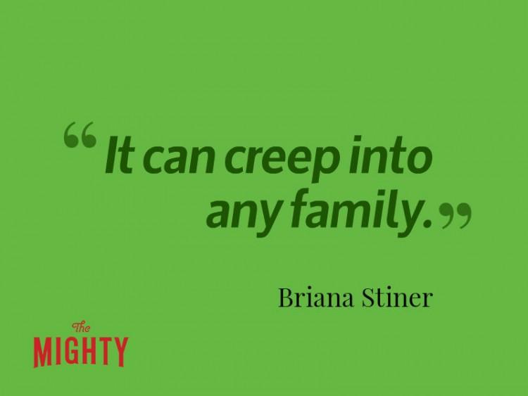 It can creep into any family Briana Stiner