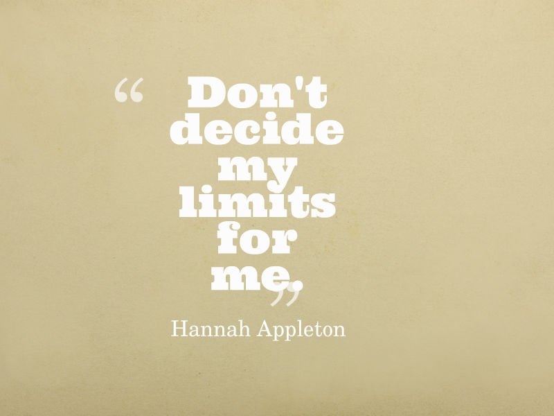 quote from Hannah Appleton: 'Don't decide my limits for me.'