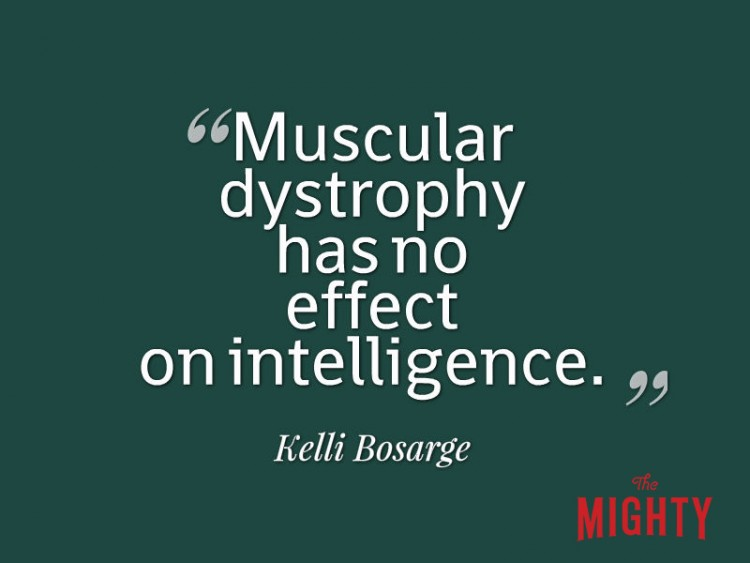 Muscular dystrophy has no effect on intelligence Kelli Bosarge