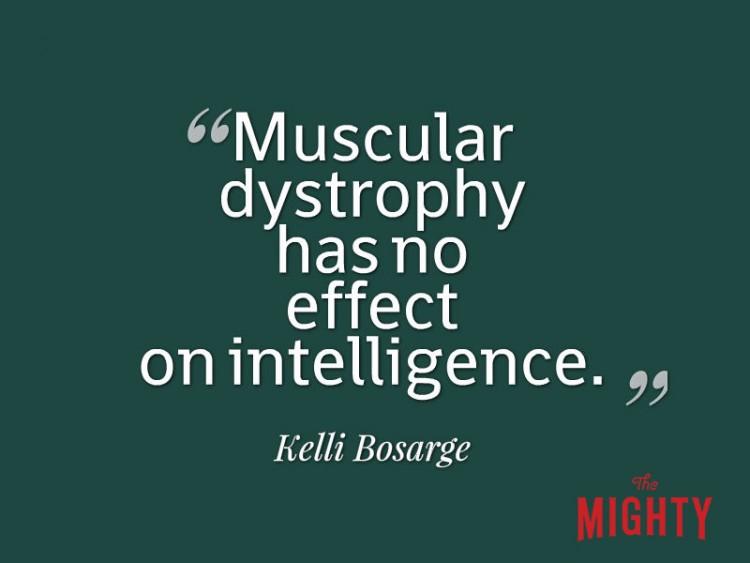 Muscular dystrophy has no effect on intelligence Kelli Bosarge