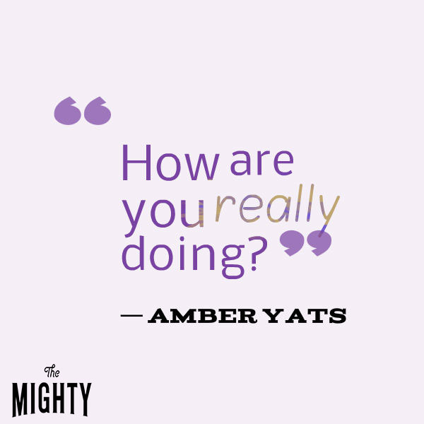 "A quote from Amber Yats that says, ""How are you really doing?"""