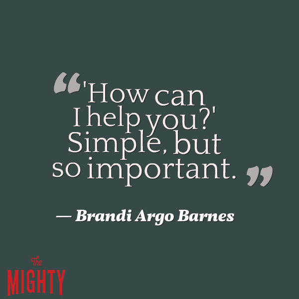 "A quote from Brandi Argo Barnes that says, ""'How can I help you?' Simple, but so important."""